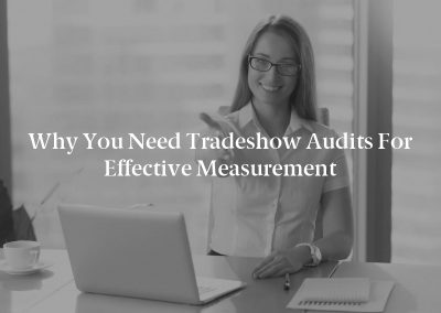 Why You Need Tradeshow Audits for Effective Measurement