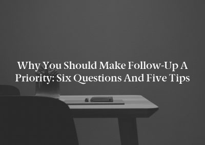 Why You Should Make Follow-Up a Priority: Six Questions and Five Tips
