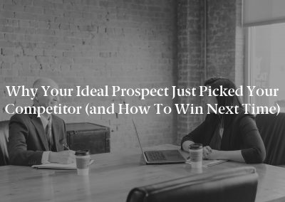 Why Your Ideal Prospect Just Picked Your Competitor (and How to Win Next Time)