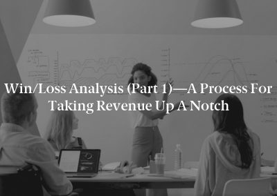 Win/Loss Analysis (Part 1)—A Process for Taking Revenue Up a Notch