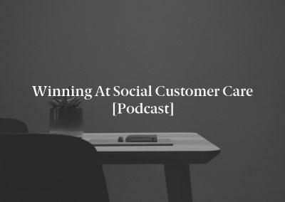 Winning at Social Customer Care [Podcast]