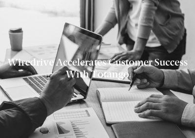 Wiredrive Accelerates Customer Success with Totango
