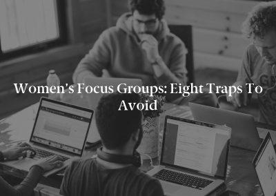 Women's Focus Groups: Eight Traps to Avoid