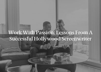 Work With Passion: Lessons From a Successful Hollywood Screenwriter