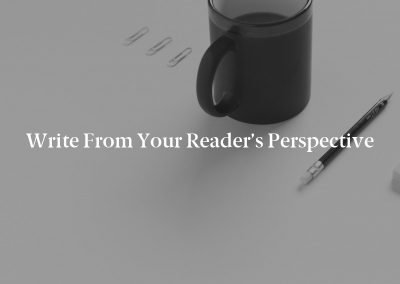 Write From Your Reader's Perspective