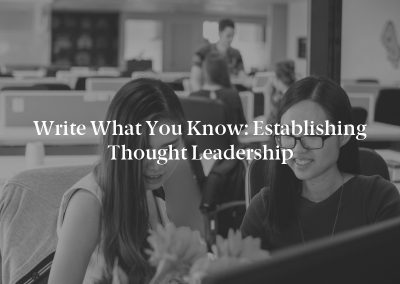 Write What You Know: Establishing Thought Leadership