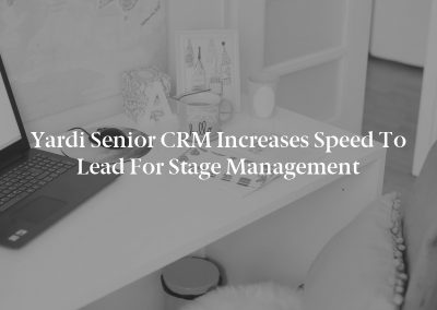 Yardi Senior CRM Increases Speed to Lead for Stage Management