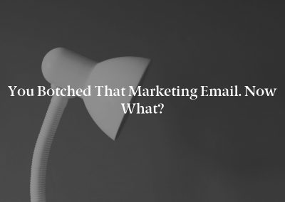 You Botched That Marketing Email. Now What?