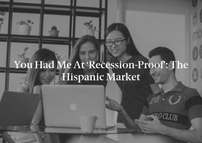 You Had Me at 'Recession-Proof': The Hispanic Market