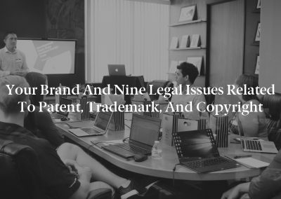 Your Brand and Nine Legal Issues Related to Patent, Trademark, and Copyright