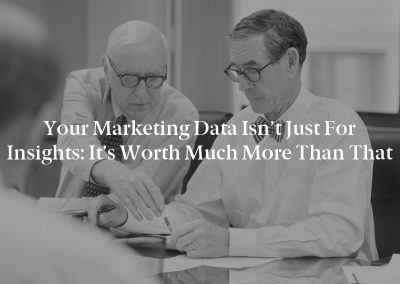 Your Marketing Data Isn't Just for Insights: It's Worth Much More Than That