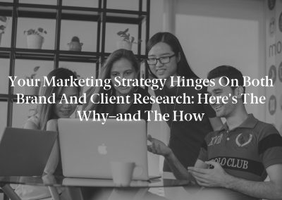 Your Marketing Strategy Hinges on Both Brand and Client Research: Here's the Why–and the How