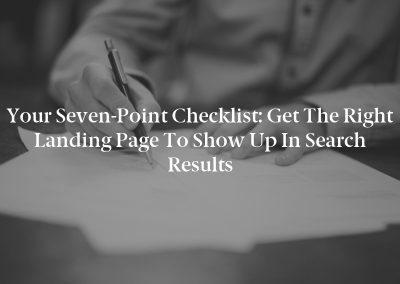 Your Seven-Point Checklist: Get the Right Landing Page to Show Up in Search Results