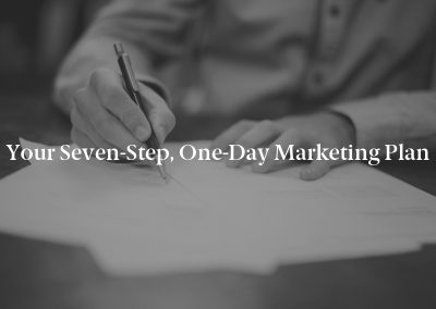 Your Seven-Step, One-Day Marketing Plan