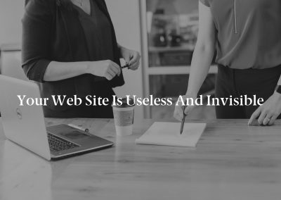 Your Web Site is Useless and Invisible