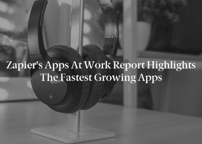 Zapier's Apps at Work Report Highlights the Fastest Growing Apps
