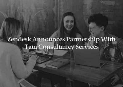Zendesk Announces Partnership with Tata Consultancy Services