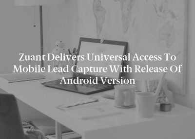 Zuant Delivers Universal Access to Mobile Lead Capture with Release of Android Version