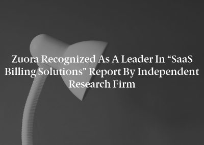 """Zuora Recognized as a Leader in """"SaaS Billing Solutions"""" Report by Independent Research Firm"""