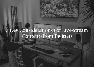 5 Key Considerations for Live-Stream Content (from Twitter)