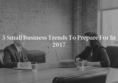 5 Small Business Trends To Prepare for in 2017