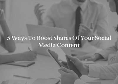 5 Ways to Boost Shares of Your Social Media Content