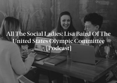All The Social Ladies: Lisa Baird of the United States Olympic Committee [Podcast]