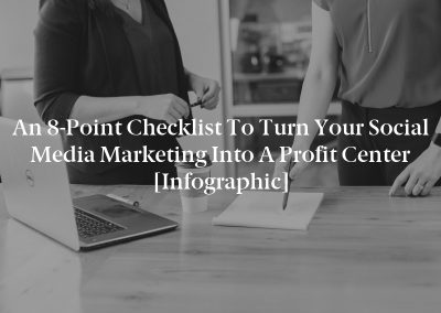 An 8-Point Checklist to Turn Your Social Media Marketing into a Profit Center [Infographic]