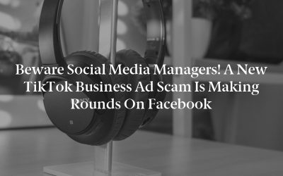 Beware Social Media Managers! A New TikTok Business Ad Scam Is Making Rounds On Facebook