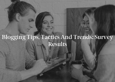 Blogging Tips, Tactics and Trends: Survey Results
