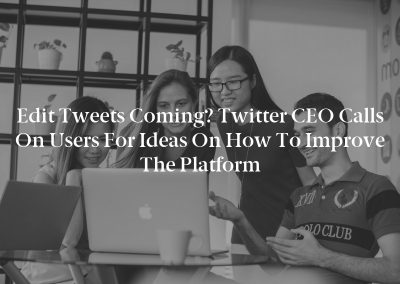 Edit Tweets Coming? Twitter CEO Calls on Users for Ideas on How to Improve the Platform