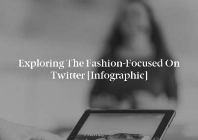 Exploring the Fashion-Focused on Twitter [Infographic]
