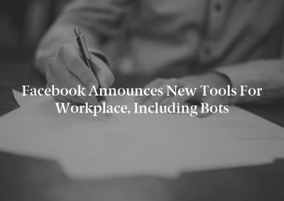 Facebook Announces New Tools for Workplace, Including Bots
