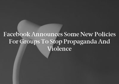Facebook announces some new policies for groups to stop propaganda and violence