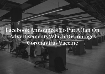 Facebook announces to put a ban on advertisements which discourages coronavirus vaccine