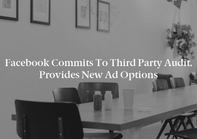 Facebook Commits to Third Party Audit, Provides New Ad Options