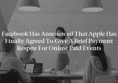 Facebook has announced that Apple has finally agreed to give a brief payment respite for online paid events