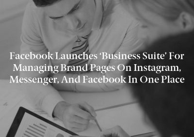 Facebook launches 'Business Suite' for managing brand pages on Instagram, Messenger, and Facebook in one place
