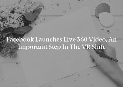 Facebook Launches Live 360 Video, an Important Step in the VR Shift