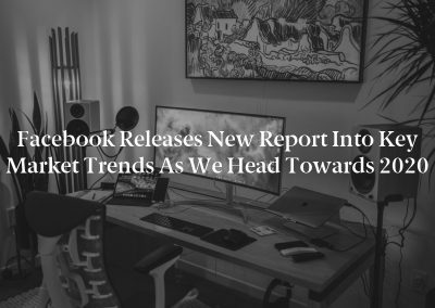 Facebook Releases New Report into Key Market Trends as we Head Towards 2020