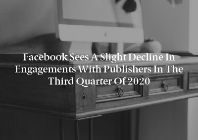 Facebook sees a slight decline in engagements with publishers in the third quarter of 2020