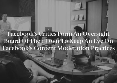 Facebook's critics form an oversight board of their own to keep an eye on Facebook's content moderation practices