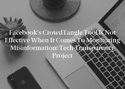Facebook's CrowdTangle Tool is not effective when it comes to monitoring misinformation: Tech Transparency Project