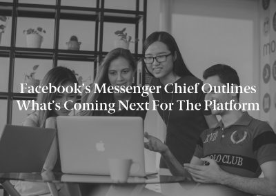 Facebook's Messenger Chief Outlines What's Coming Next for the Platform