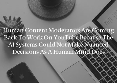 Human content moderators are coming back to work on YouTube because the AI systems could not make nuanced decisions as a human mind does