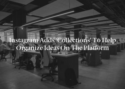 Instagram Adds 'Collections' to Help Organize Ideas on the Platform