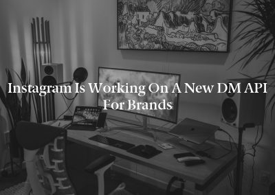 Instagram is Working on a New DM API for Brands