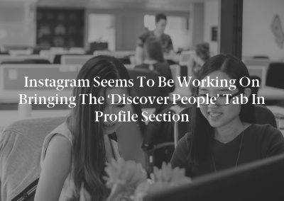 Instagram seems to be working on bringing the 'Discover People' tab in profile section