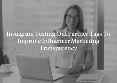 Instagram Testing Out Partner Tags to Improve Influencer Marketing Transparency