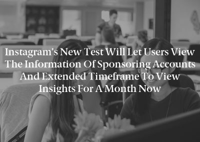 Instagram's new test will let users view the information of sponsoring accounts and extended timeframe to view insights for a month now